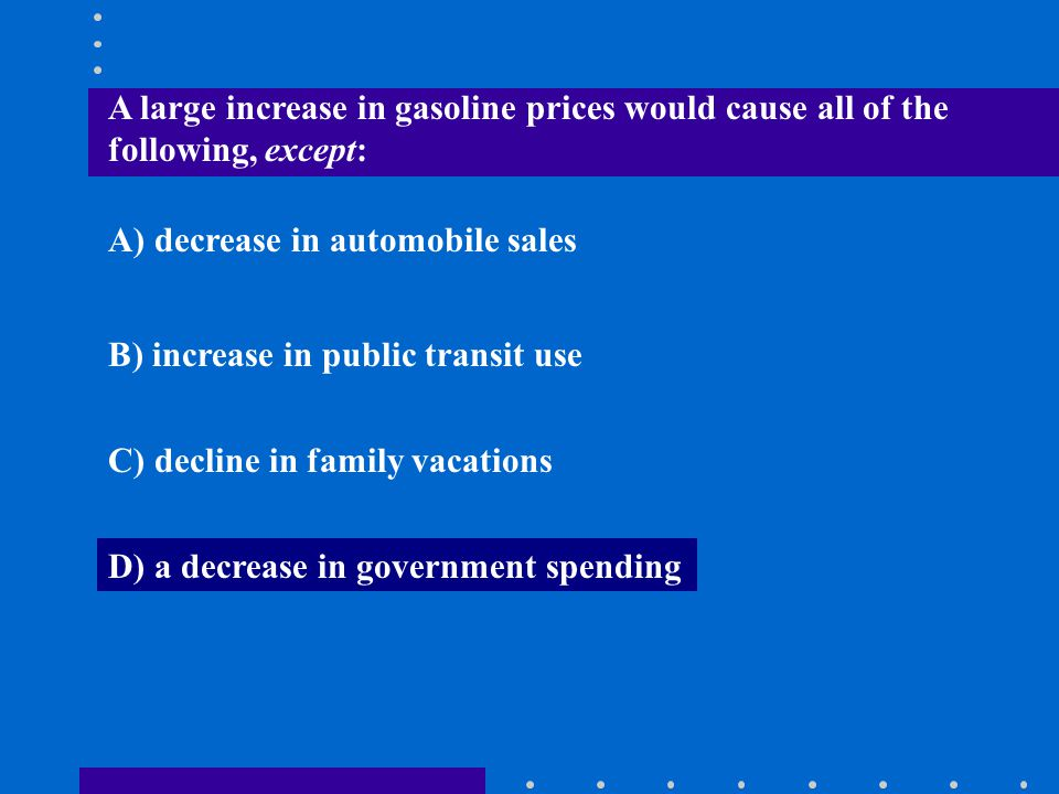 A large increase in gasoline prices would cause all of the following, except: