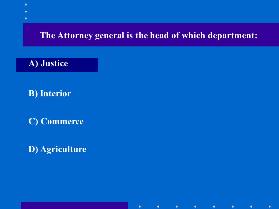 The Attorney general is the head of which department: