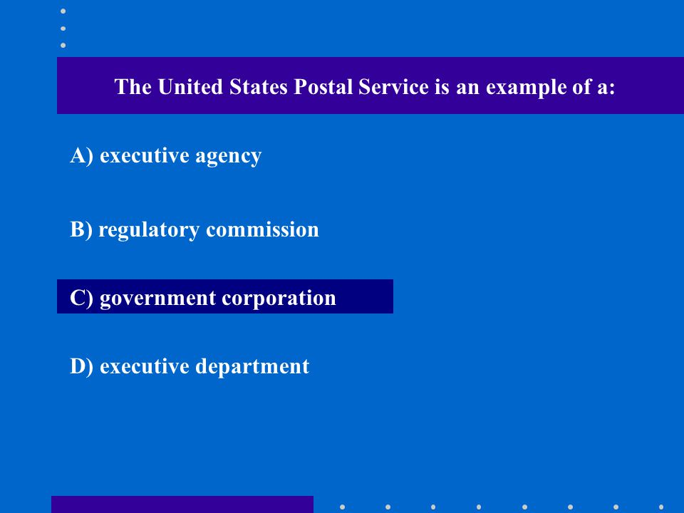 The United States Postal Service is an example of a: