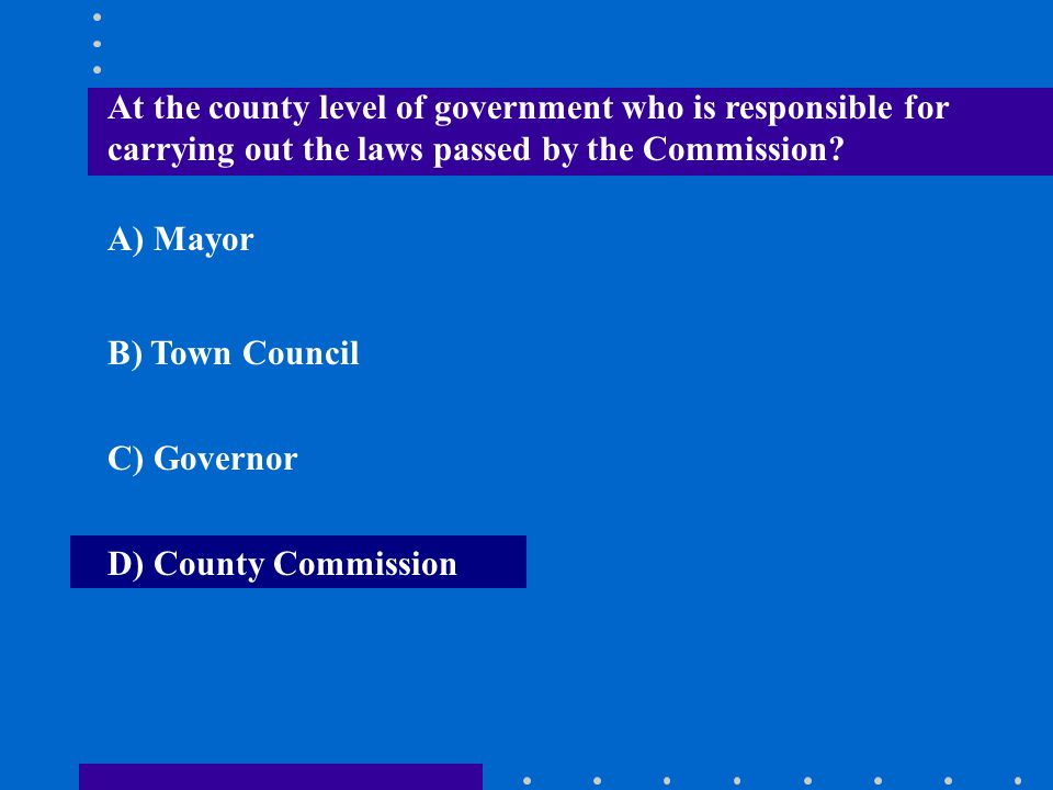 At the county level of government who is responsible for carrying out the laws passed by the Commission