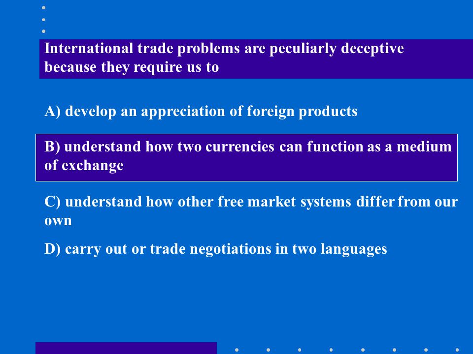 International trade problems are peculiarly deceptive because they require us to