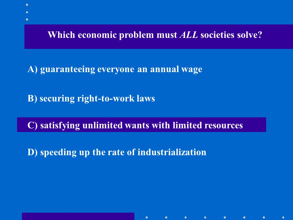 Which economic problem must ALL societies solve