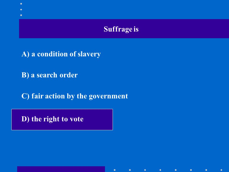 Suffrage is A) a condition of slavery. B) a search order.