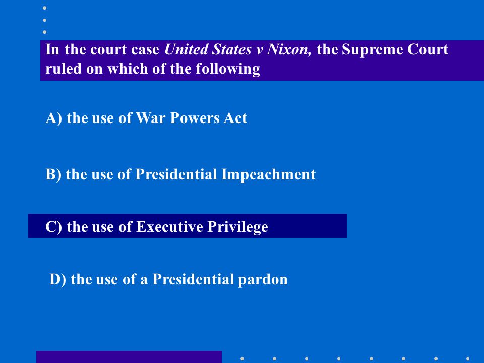 In the court case United States v Nixon, the Supreme Court ruled on which of the following
