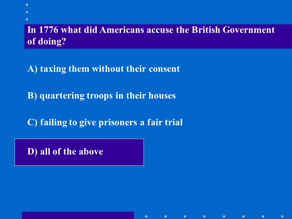 In 1776 what did Americans accuse the British Government of doing