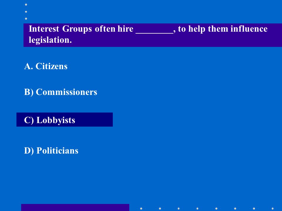 Interest Groups often hire ________, to help them influence legislation.