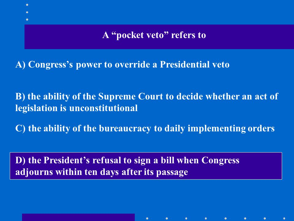 A pocket veto refers to