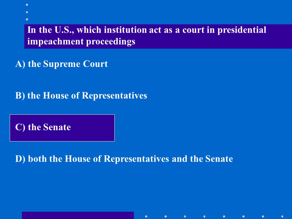 In the U.S., which institution act as a court in presidential impeachment proceedings