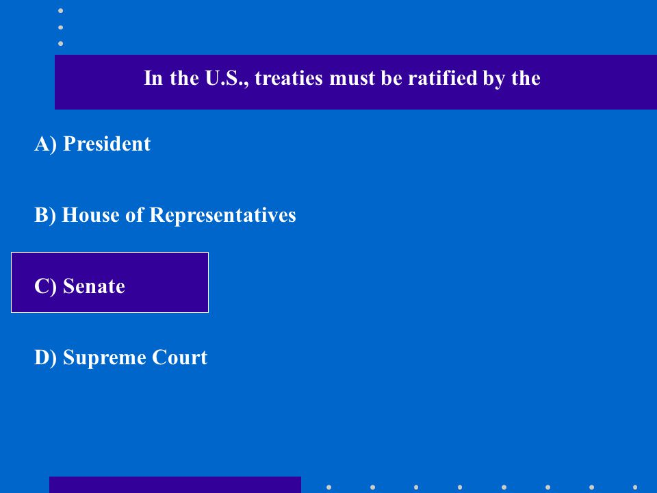 In the U.S., treaties must be ratified by the