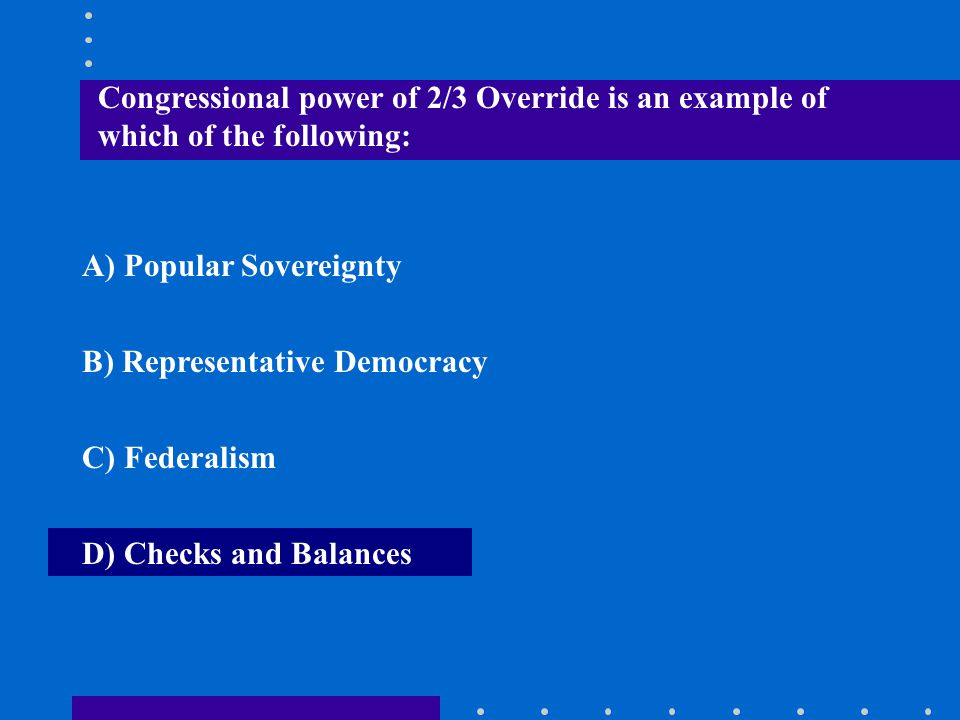 Congressional power of 2/3 Override is an example of which of the following: