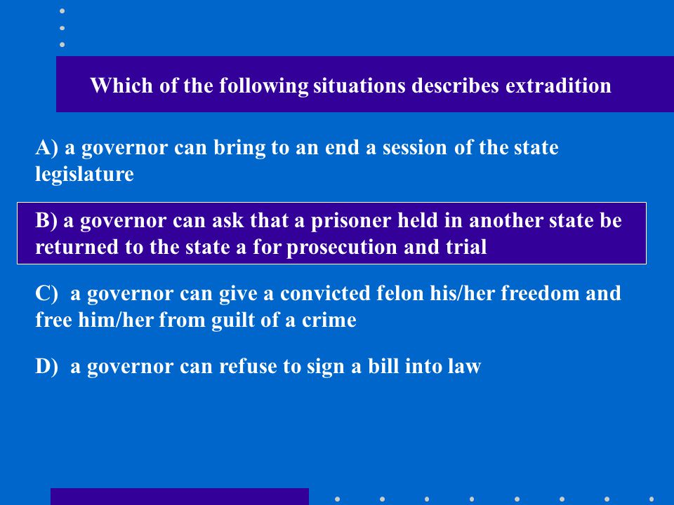 Which of the following situations describes extradition