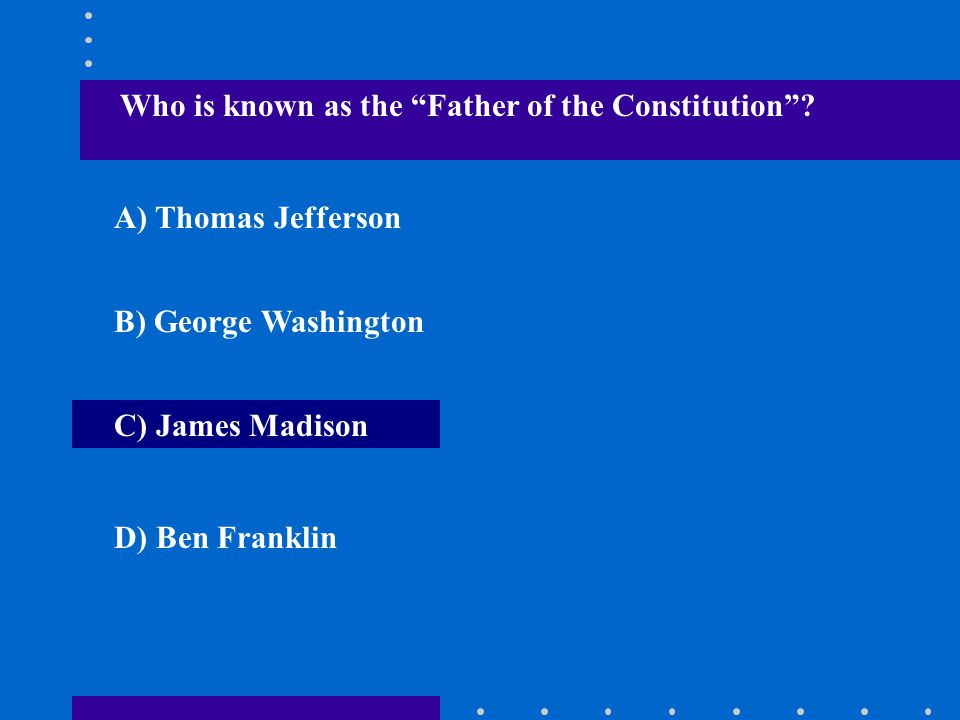 Who is known as the Father of the Constitution