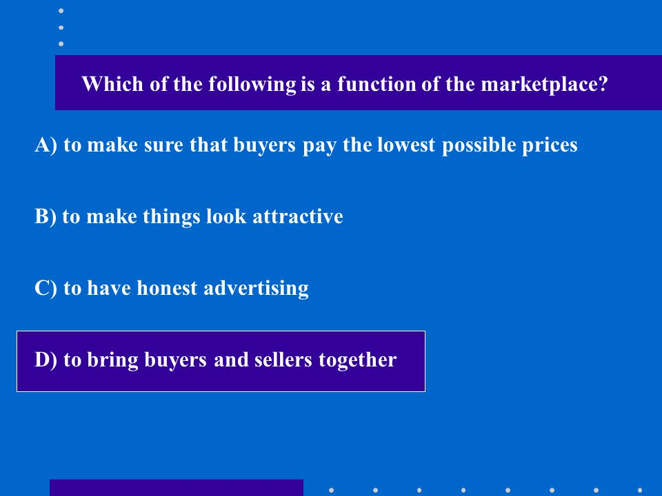 Which of the following is a function of the marketplace