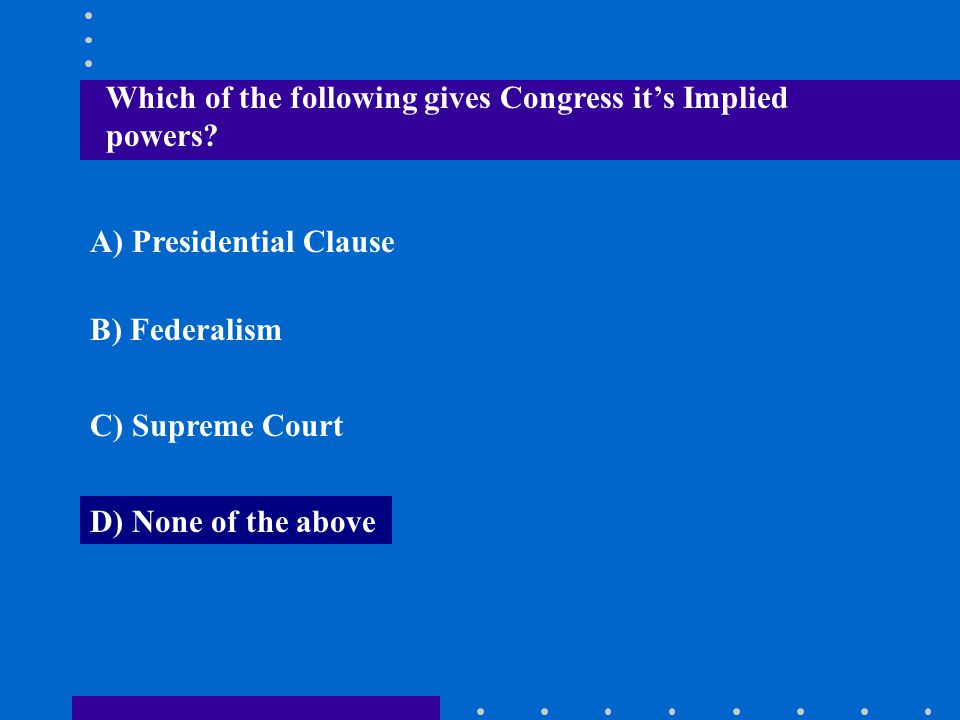 Which of the following gives Congress it's Implied powers