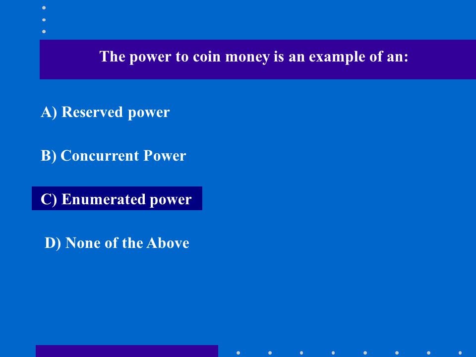 The power to coin money is an example of an: