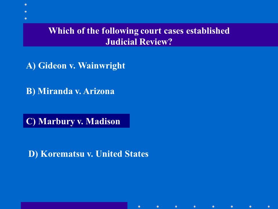 Which of the following court cases established Judicial Review