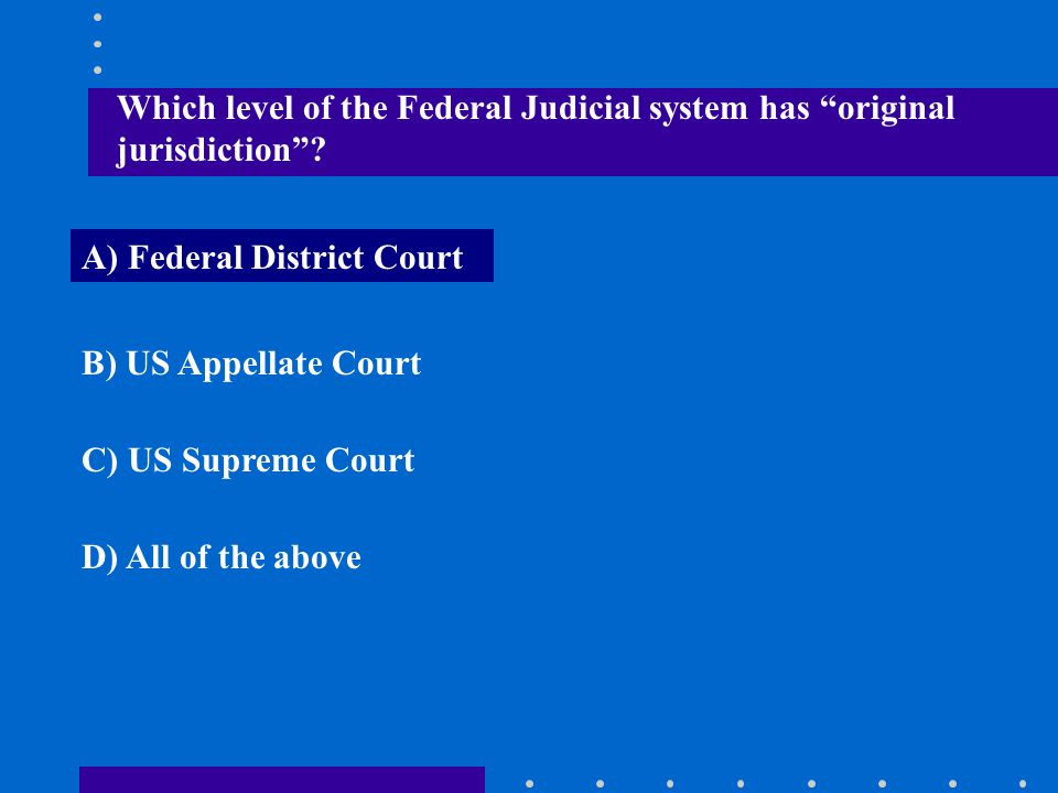 Which level of the Federal Judicial system has original jurisdiction