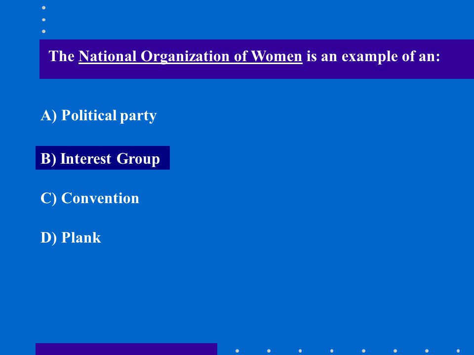 The National Organization of Women is an example of an:
