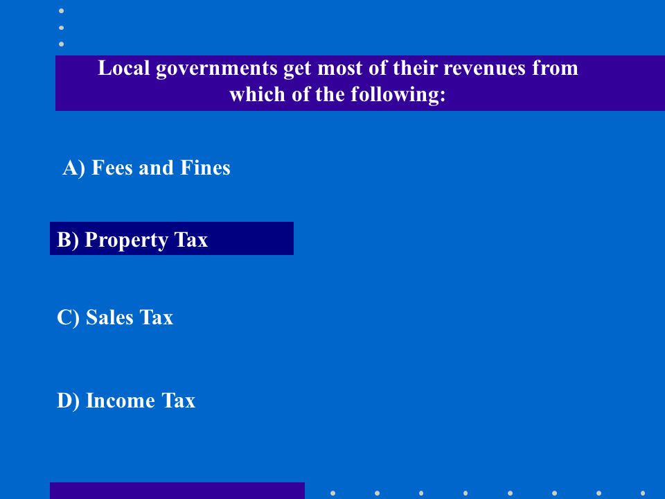 Local governments get most of their revenues from which of the following: