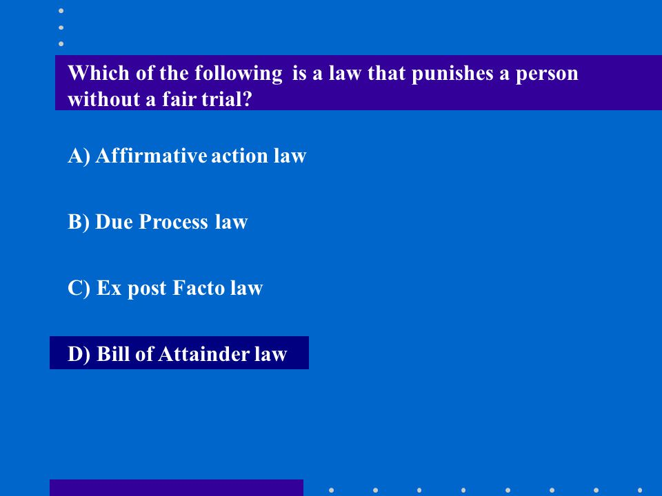 Which of the following is a law that punishes a person without a fair trial