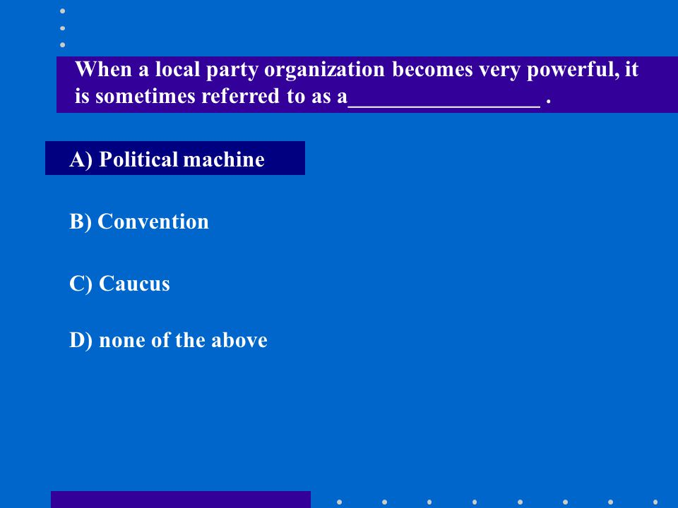 When a local party organization becomes very powerful, it is sometimes referred to as a_________________ .