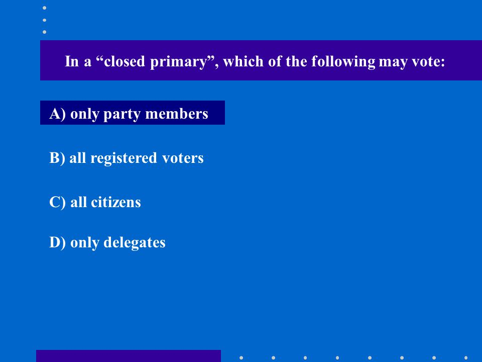 In a closed primary , which of the following may vote: