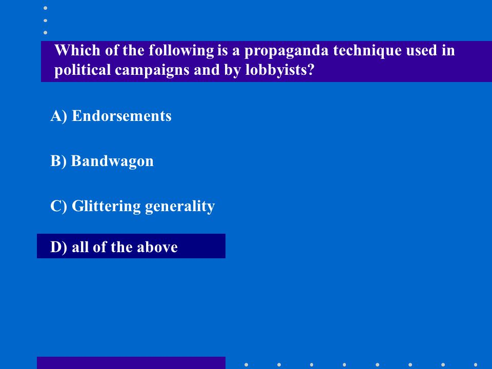 Which of the following is a propaganda technique used in political campaigns and by lobbyists