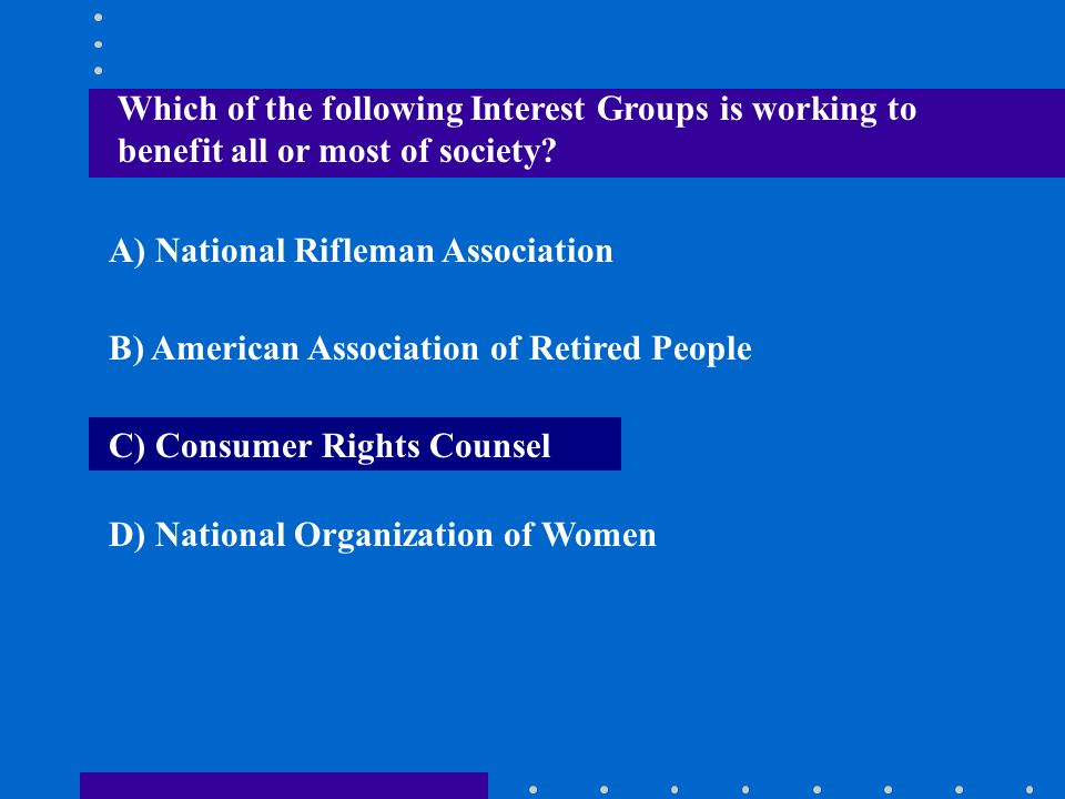 Which of the following Interest Groups is working to benefit all or most of society