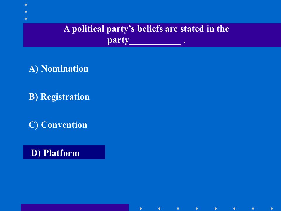 A political party's beliefs are stated in the party___________ .