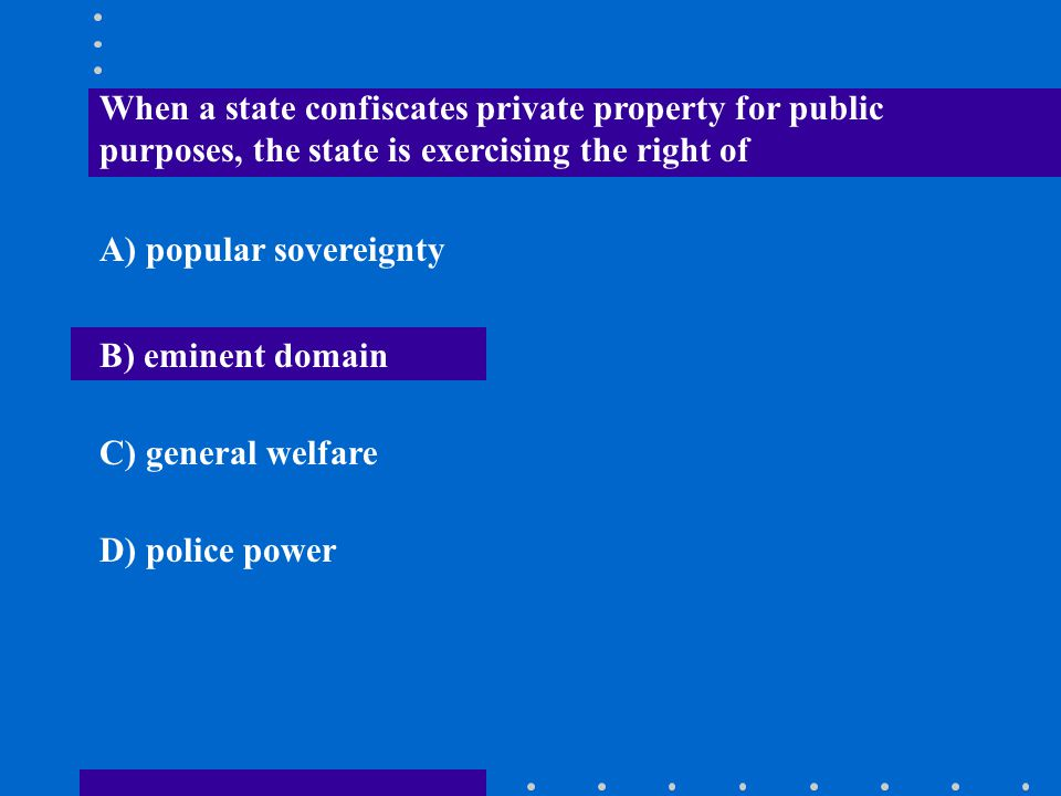 When a state confiscates private property for public purposes, the state is exercising the right of