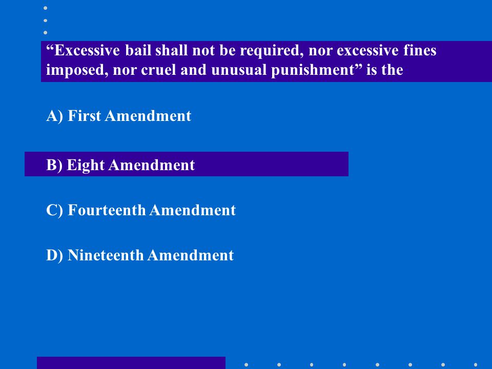 Excessive bail shall not be required, nor excessive fines imposed, nor cruel and unusual punishment is the