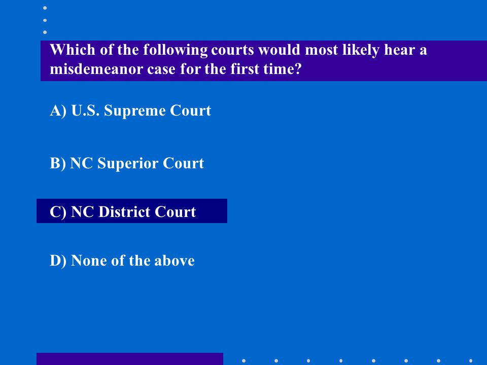 Which of the following courts would most likely hear a misdemeanor case for the first time