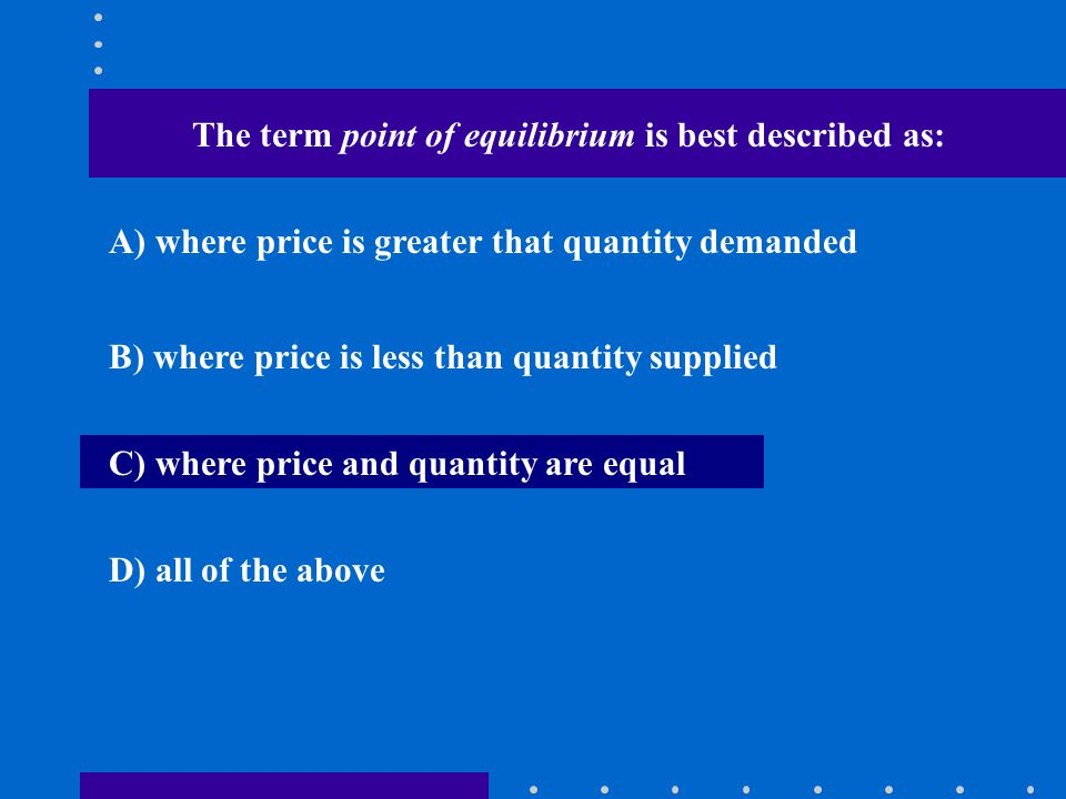 The term point of equilibrium is best described as: