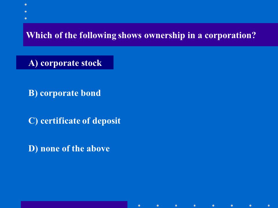 Which of the following shows ownership in a corporation