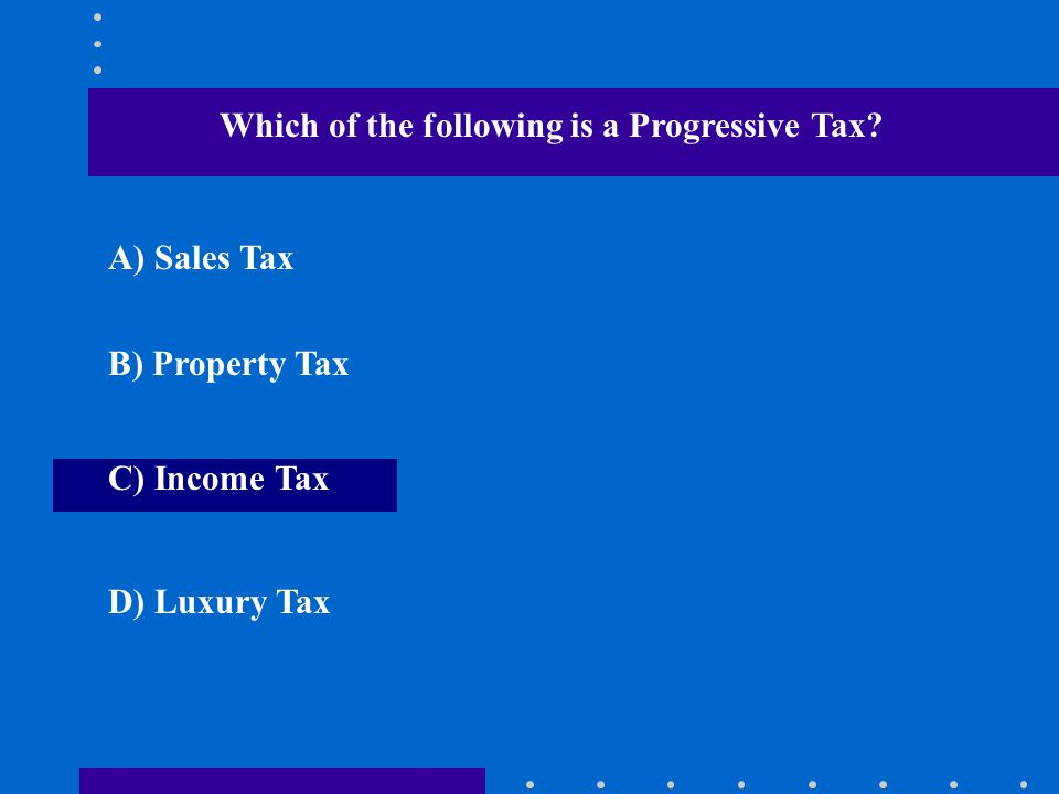 Which of the following is a Progressive Tax