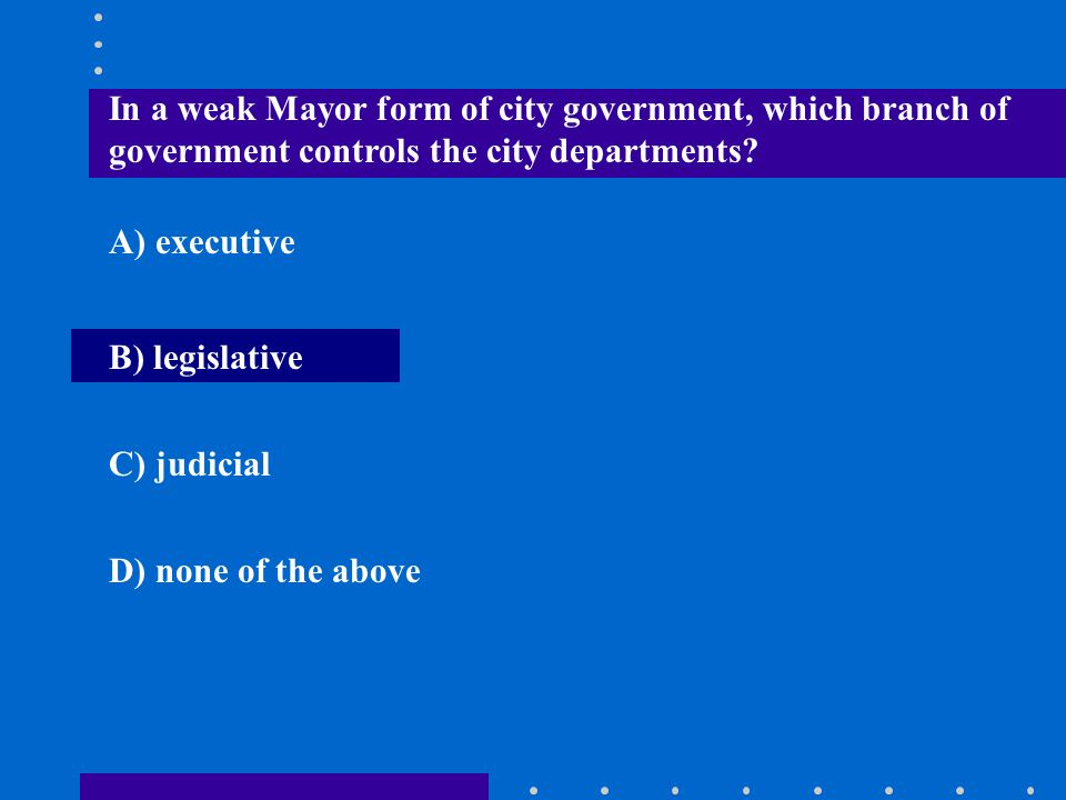In a weak Mayor form of city government, which branch of government controls the city departments