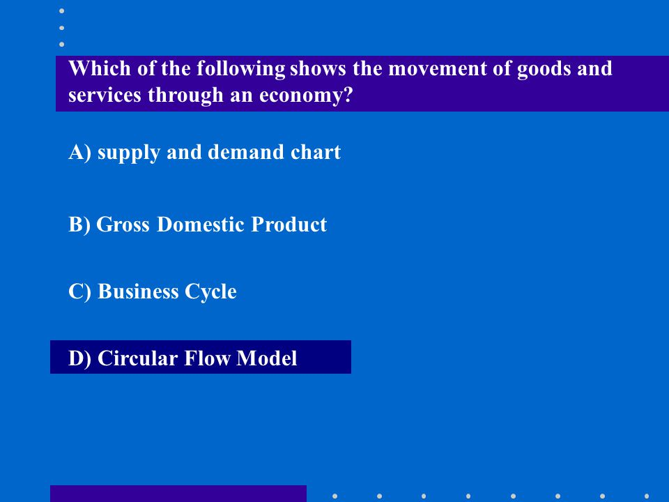 Which of the following shows the movement of goods and services through an economy