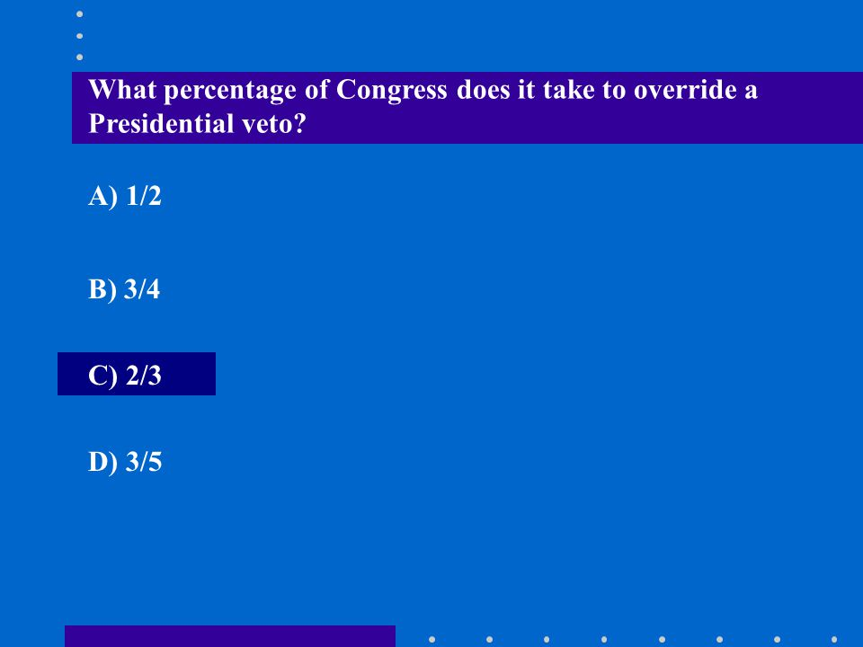 What percentage of Congress does it take to override a Presidential veto