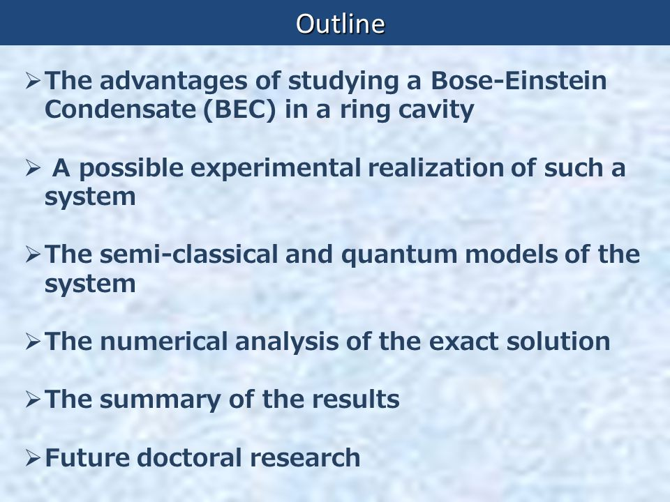 Outline The advantages of studying a Bose-Einstein Condensate (BEC) in a ring cavity. A possible experimental realization of such a system.