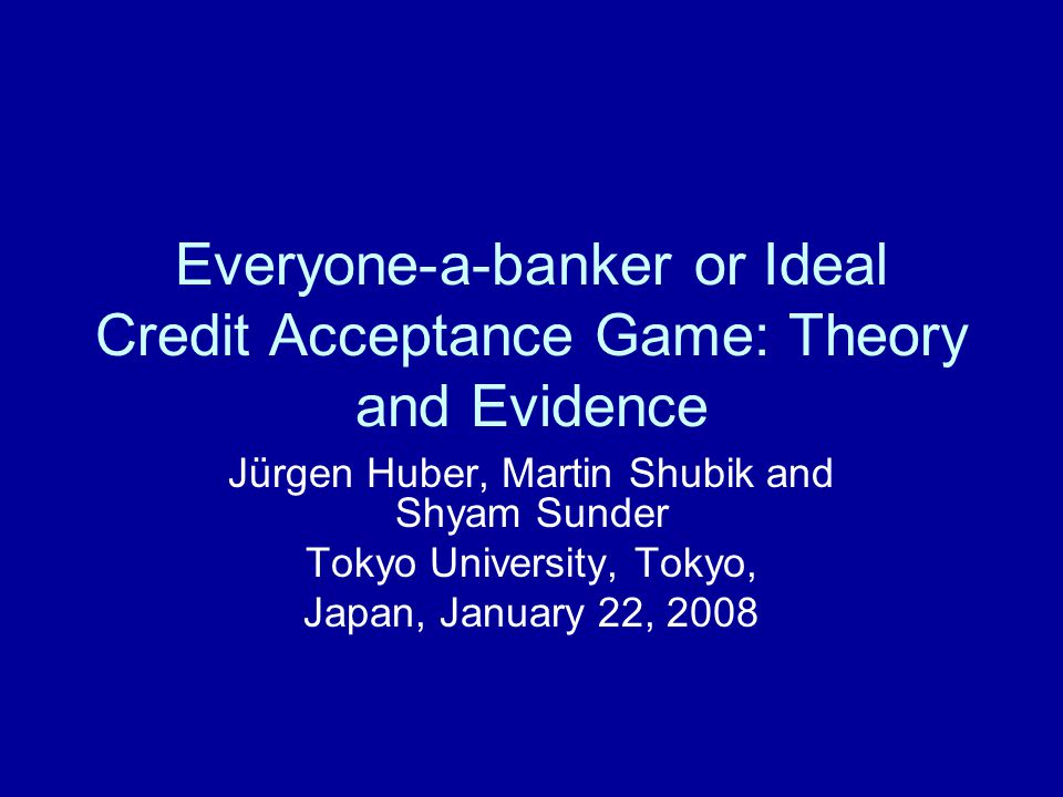 Everyone-a-banker or Ideal Credit Acceptance Game: Theory and Evidence