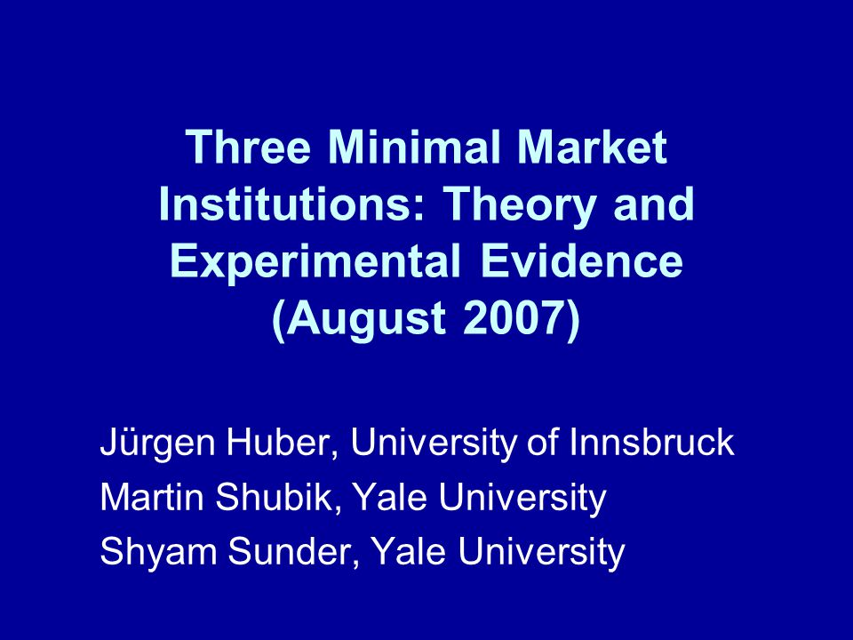 Three Minimal Market Institutions: Theory and Experimental Evidence (August 2007)