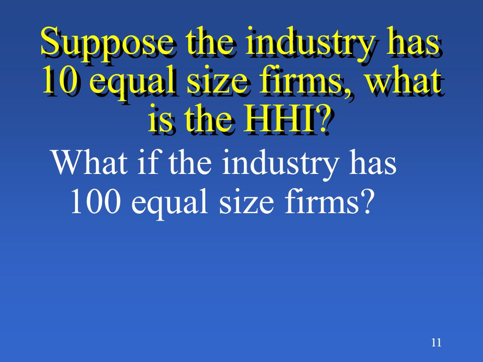 Suppose the industry has 10 equal size firms, what is the HHI