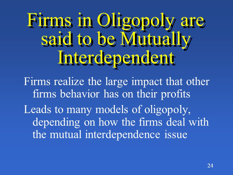 Firms in Oligopoly are said to be Mutually Interdependent