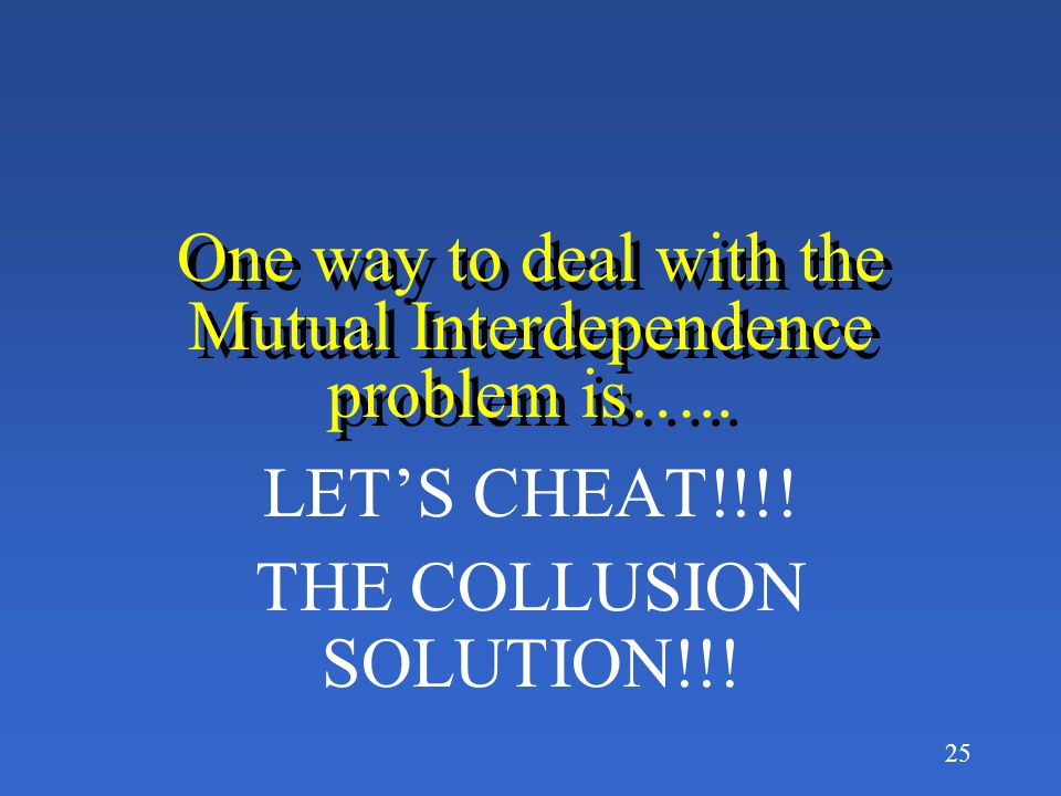 One way to deal with the Mutual Interdependence problem is…..