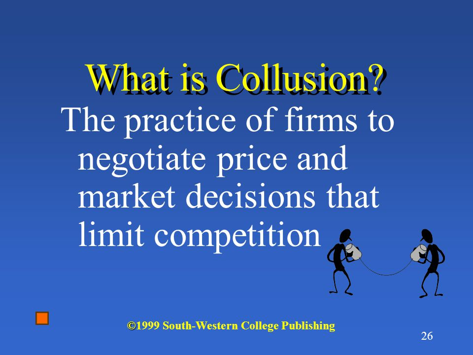 What is Collusion The practice of firms to negotiate price and market decisions that limit competition.