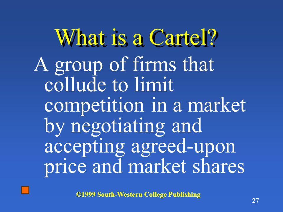What is a Cartel A group of firms that collude to limit competition in a market by negotiating and accepting agreed-upon price and market shares.