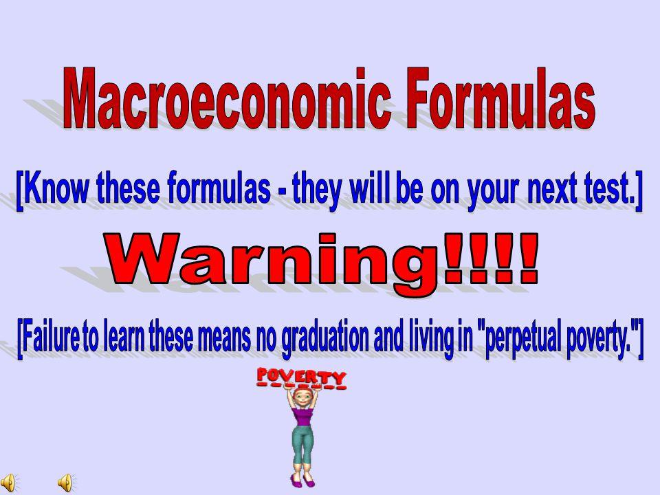 Macroeconomic Formulas Warning!!!!