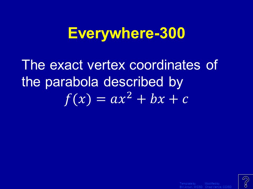 Everywhere-300 The exact vertex coordinates of the parabola described by 𝑓(𝑥)=𝑎 𝑥 2 +𝑏𝑥+𝑐 Template by Modified by.