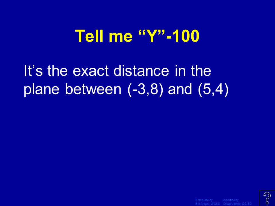 Tell me Y -100 It's the exact distance in the plane between (-3,8) and (5,4) Template by Modified by.