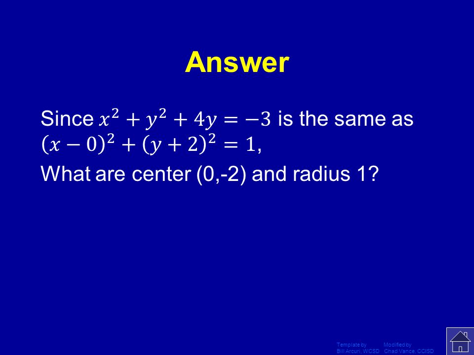 Answer Since 𝑥 2 + 𝑦 2 +4𝑦=−3 is the same as 𝑥−0 2 + 𝑦+2 2 =1, What are center (0,-2) and radius 1